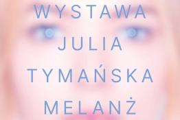 Gdynia Wydarzenie Wystawa Melanż – wernisaż wystawy Julii Tymańskiej